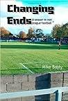 Changing Ends A Season In Non League Football