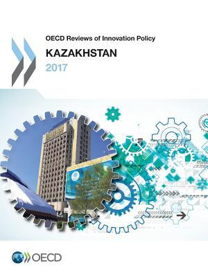 OECD Reviews of Innovation Policy Kazakhstan 2017