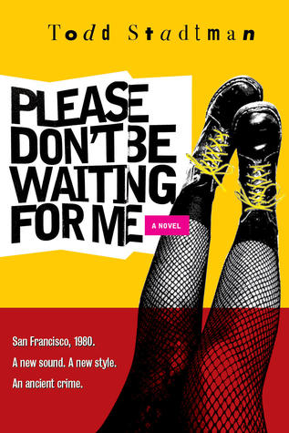 Please Don't Be Waiting For Me (SF Punk #1)