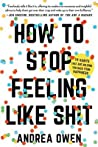 How to Stop Feeling Like Sh*t by Andrea Owen