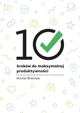 10 kroków do maksymalnej produktywności by Michael Sliwinski