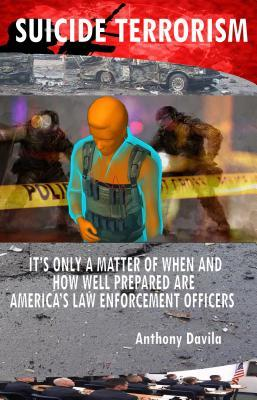 Suicide Terrorism: It's Only a Matter of When and How Well Prepared Are America's Law Enforcement Officers