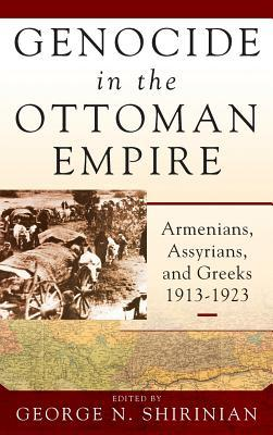 Genocide in the Ottoman Empire Armenians, Assyrians, and Greeks, 1913-1923