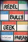 Rebel, Bully, Geek, Pariah by Erin Jade Lange