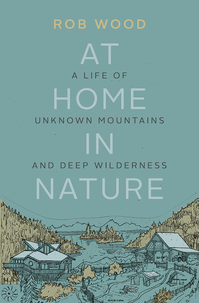 At Home in Nature A Life of Unknown Mountains and Deep Wilderness
