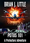 POTUS 101 (A Protectors Adventure Book 3)