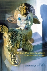 Writers Who Love Too Much: New Narrative Writing 1977-1997