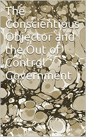 The Conscientious Objector and the Out of Control Government