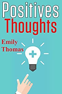 Positives thoughts: Why have positive thinking