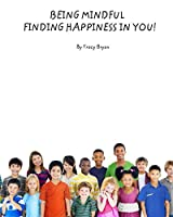 Being Mindful...Finding Happiness In You! (Being Awesome! Book 2)