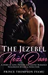 The Jezebel Next Door - A Story of Love, Passion and Erotic Romance.Neighbour Affairs & Seduction.