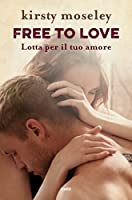 Free to love. Lotta per il tuo amore (Fighting To Be Free, #2)