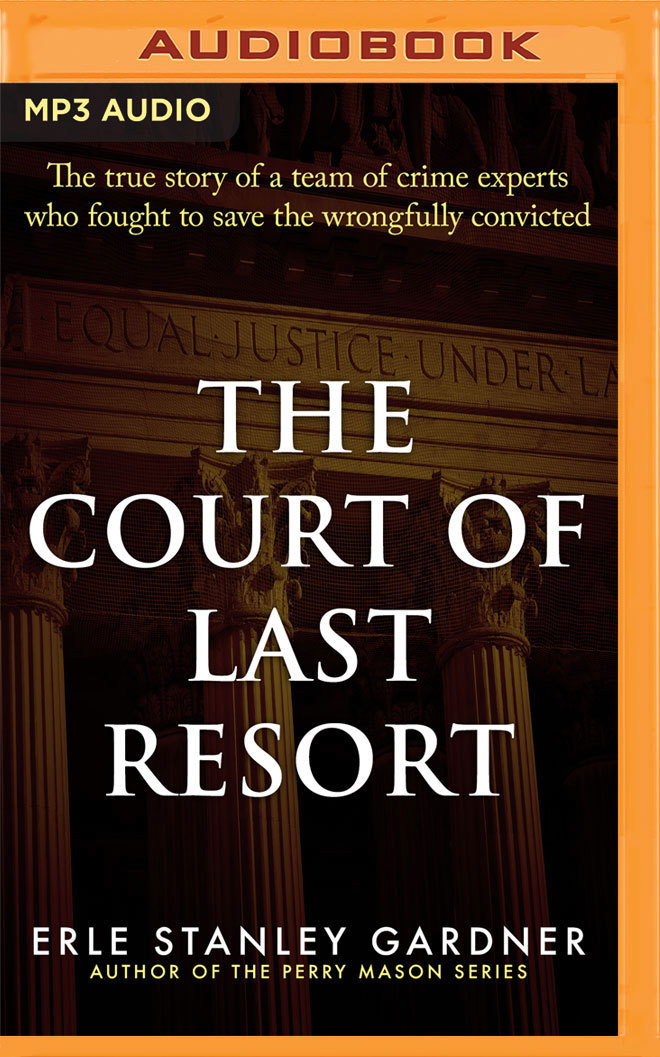The Court of Last Resort: The True Story of a Team of Crime Experts Who Fought to Save the Wrongfully Convicted  by  Erle Stanley Gardner