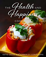 The Health and Happiness Cookbook: Fun and Flirty Recipes Inspired by the Health and Happiness Society Series