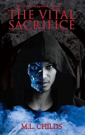 The Vital Sacrifice by M.L. Childs