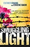 Smuggling Light: One Woman's Victory Over Persecution, Torture, and Imprisonment