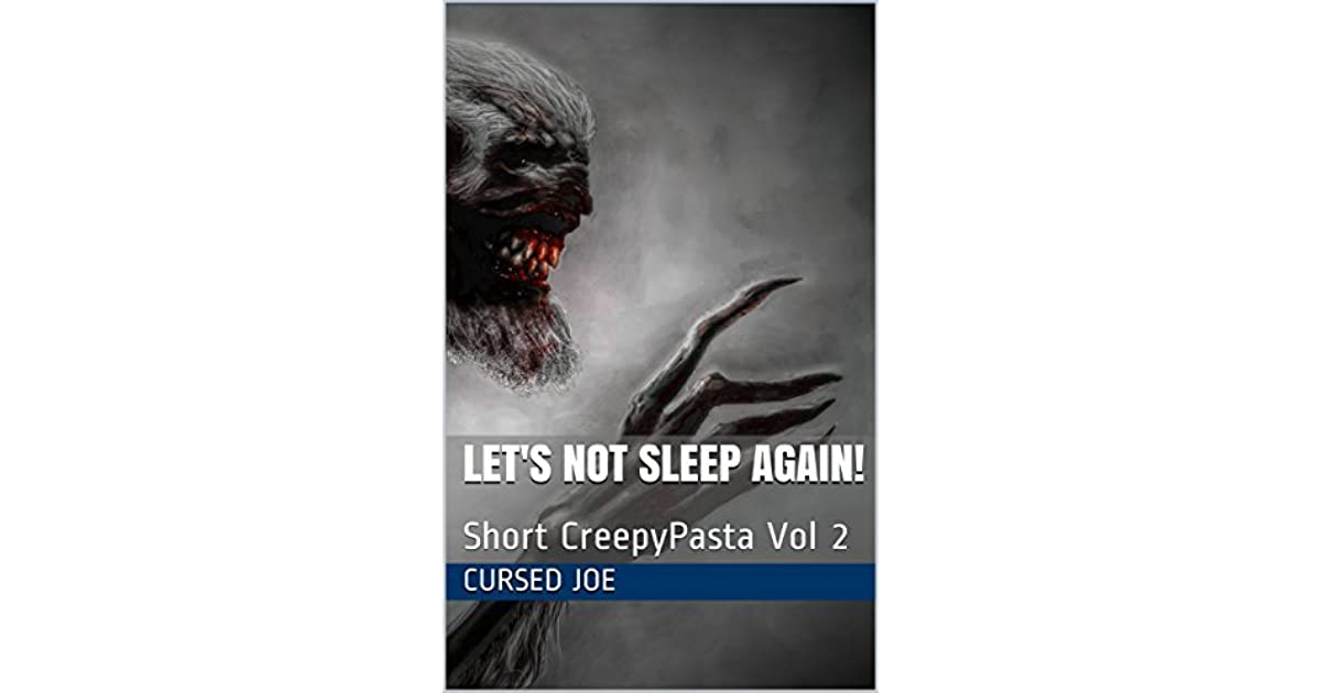 Let's NOT Sleep Again: CreepyPasta by Cursed Joe