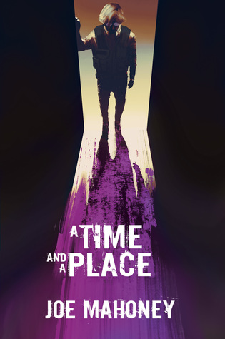 A Time and a Place by Joe Mahoney