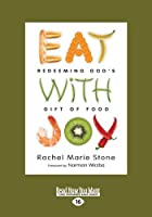 Eat with Joy: Redeeming God's Gift of Food (Large Print 16pt)