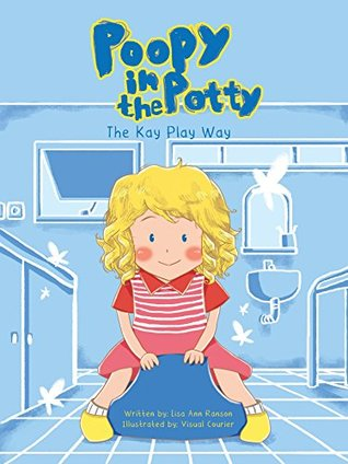 Poopy in the Potty, The Kay Play Way: A fun children's rhyming picture book showing how important it is to poop on the potty. A Potty Training book. 3 FREE Matching Coloring Book Pages.