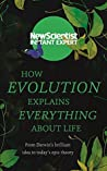 How Evolution Explains Everything About Life: From Darwin's brilliant idea to today's epic theory (New Scientist Instant Expert)