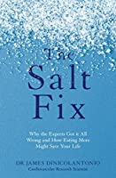 The Salt Fix: Why the Experts Got it All Wrong and How Eating More Might Save Your Life
