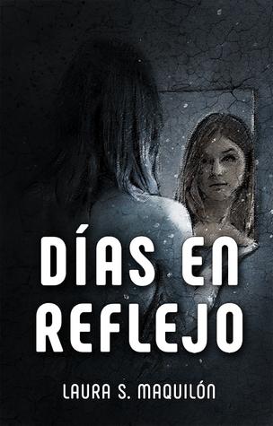 Días en reflejo by Laura S. Maquilón