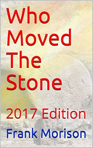 Who Moved The Stone: 2017 Edition (Christian Classics Book 5)