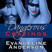 Dangerous Cravings (Dangerous Cravings, #1)