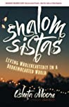 Shalom Sistas: Living Wholeheartedly in a Brokenhearted World
