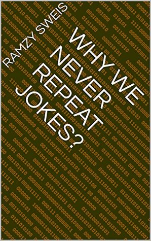 Why We Never Repeat Jokes By Ramzy Sweis