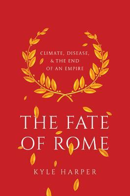 The Fate of Rome Climate, Disease, and the End of an Empire