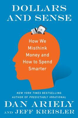 Dollars-and-Sense-How-We-Misthink-Money-and-How-to-Spend-Smarter