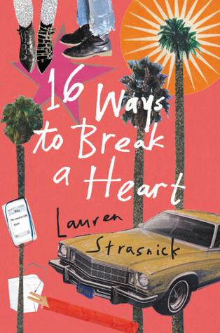 16 Ways to Break A Heart by Lauren Strasnick