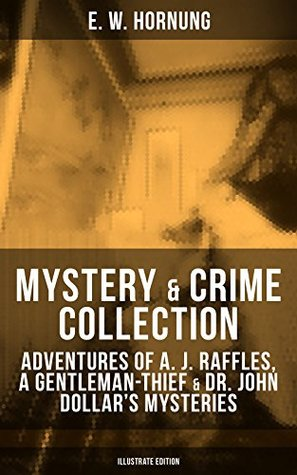 MYSTERY & CRIME COLLECTION: Adventures of A. J. Raffles, A Gentleman-Thief & Dr. John Dollar's Mysteries (Illustrate Edition): Thriller Classics: The Criminologists' ... Key, The Second Murderer and many more