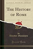 The History of Rome, Vol. 4 (Classic Reprint)