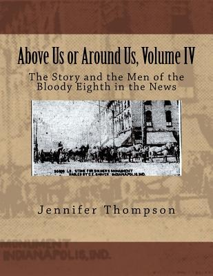Above Us or Around Us, Volume IV: The Story and the Men of the Bloody Eighth in the News
