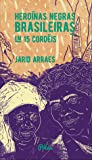 Heroínas negras brasileiras em 15 cordéis by Jarid Arraes