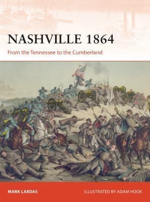 Nashville 1864 From the Tennessee to the Cumberland (Osprey Campaign 314)