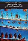 Historia de las ideas y de la cultura en Chile volumen III