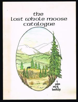 The Lost Whole Moose Catalogue: A Yukon Way Of Knowledge
