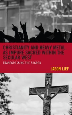 Christianity and Heavy Metal as Impure Sacred Within the Secular West: Transgressing the Sacred