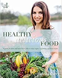 Healthy Delicious Food: A guide for plant- and meat- lovers alike to enjoy vegan, vegetarian and meat recipes