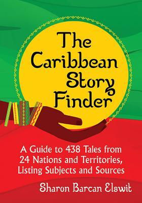 The Caribbean Story Finder A Guide to 438 Tales from 24 Nations and Territories, Listing Subjects and Sources