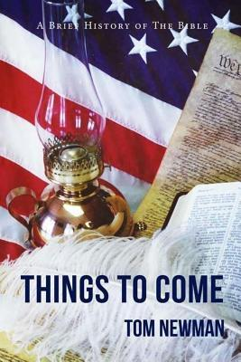 Things To Come: A Brief History of the Bible