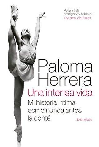 Una intensa vida: Mi historia íntima como nunca antes la conté Paloma Herrera