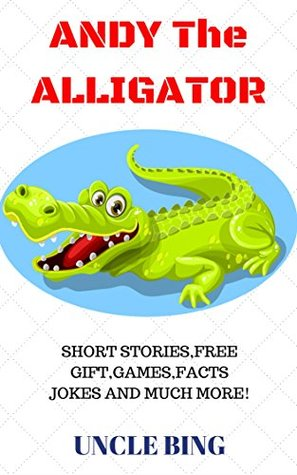 Children's Books: Andy The Alligator (Bedtime and moral stories for kids aged 3-8): Bedtime Stories For Kids - Children's Books - Early Readers - Kids ... series for beginners and early readers)