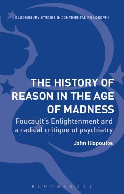 The History of Reason in the Age of Madness: Foucault's Enlightenment and a radical critique of psychiatry