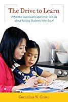 Drive to Learn: What the East Asian Experience Tells Us about Raising Students Who Excel