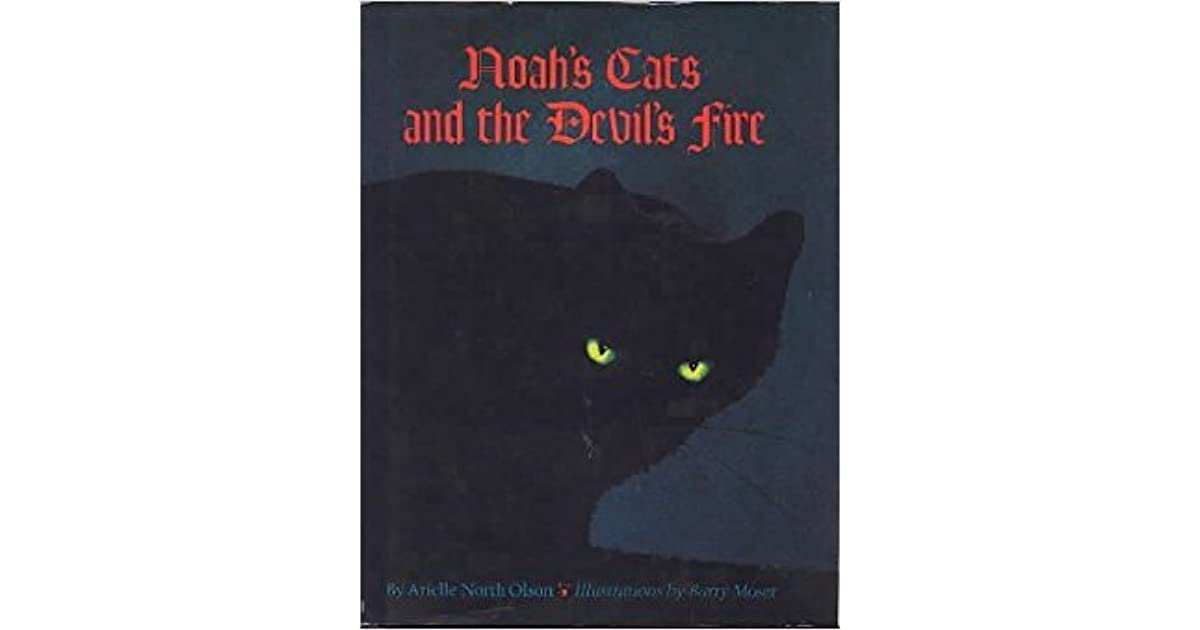 Noahs Cats And The Devils Fire By Arielle North Olson